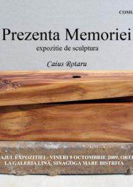EXPOZITIE DE SCULPTURA CAIUS ROTARU- PREZENTA MEMORIEI – VERNISAJ  JOI 9 octombrie 2009, ora 18,00 Galeria Lina – Sinagoga Bistrita