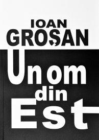 """Lansare de carte: Ioan Grosan – """"Un Om din Est"""""""