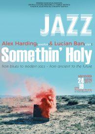 Something' Holy – Concert extraordinar de jazz cu Alex Harding (saxofon) și Lucian Ban (pian)