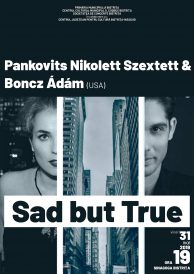 Sad but True – Pankovits Nikolett Szextett & Boncz Ádám (USA)